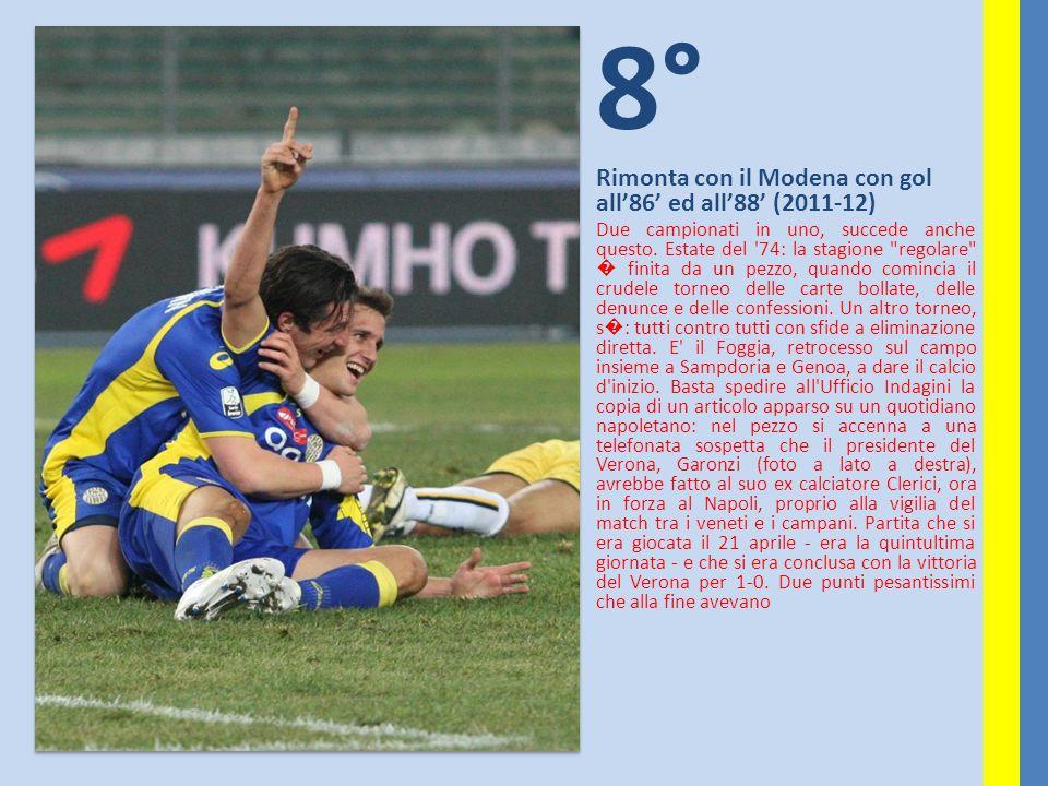 8° Rimonta con il Modena con gol all'86' ed all'88' (2011-12) Due campionati in uno, succede anche questo. Estate del '74: la stagione