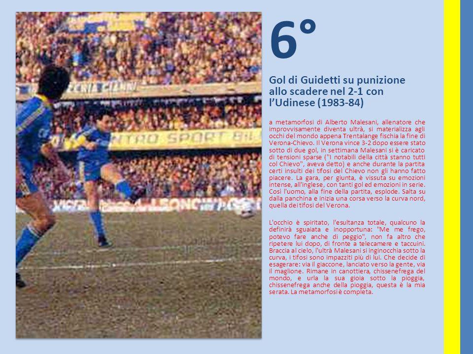 6° Gol di Guidetti su punizione allo scadere nel 2-1 con l'Udinese (1983-84) a metamorfosi di Alberto Malesani, allenatore che improvvisamente diventa