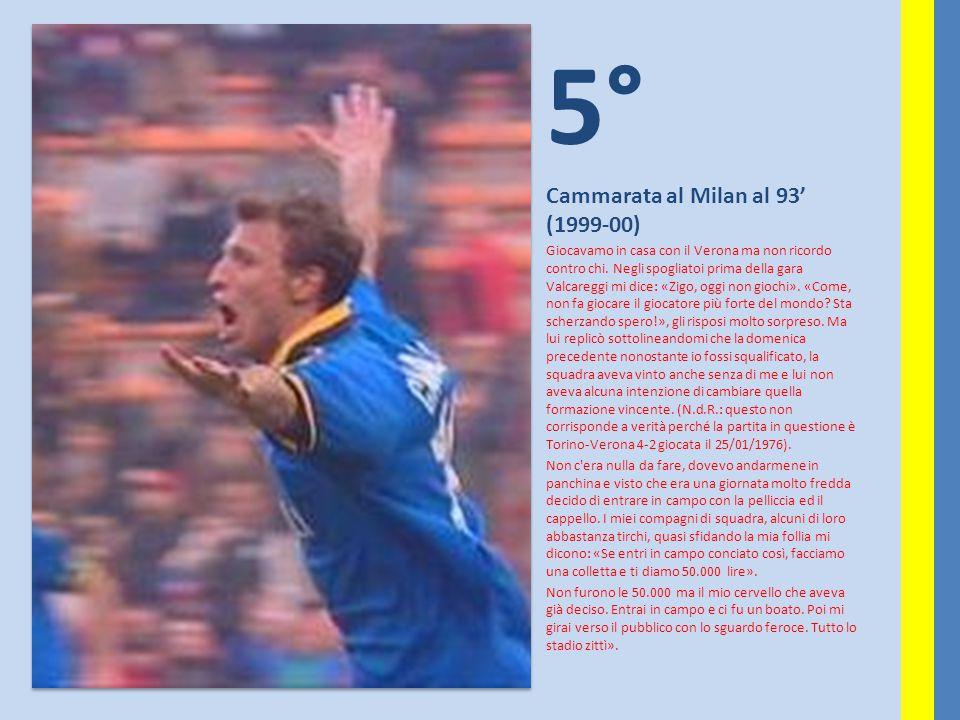 5° Cammarata al Milan al 93' (1999-00) Giocavamo in casa con il Verona ma non ricordo contro chi. Negli spogliatoi prima della gara Valcareggi mi dice
