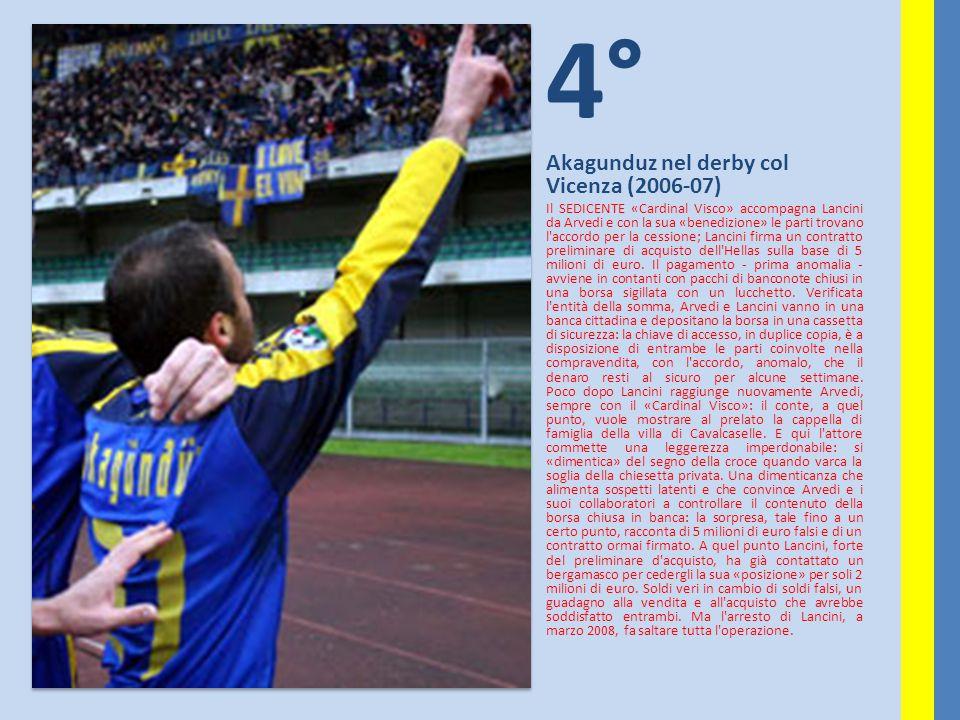 4° Akagunduz nel derby col Vicenza (2006-07) Il SEDICENTE «Cardinal Visco» accompagna Lancini da Arvedi e con la sua «benedizione» le parti trovano l'