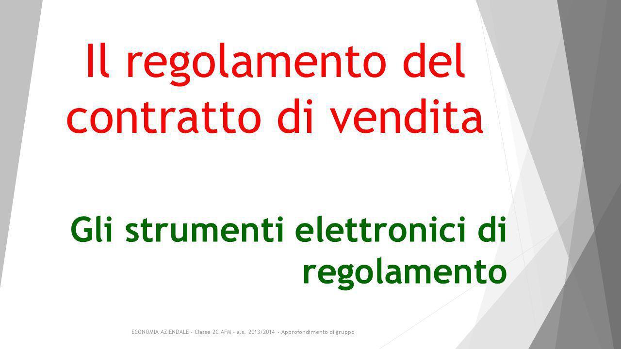 Gli strumenti elettronici di regolamento Il regolamento del contratto di vendita ECONOMIA AZIENDALE - Classe 2C AFM - a.s.
