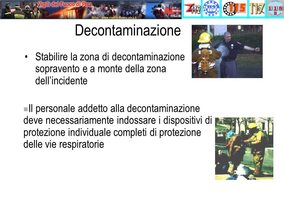 Stabilire la zona di decontaminazione sopravento e a monte della zona dell'incidente Decontaminazione Il personale addetto alla decontaminazione deve necessariamente indossare i dispositivi di protezione individuale completi di protezione delle vie respiratorie