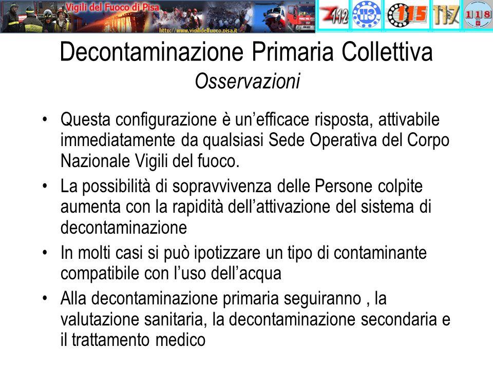 Decontaminazione Primaria Collettiva Osservazioni Questa configurazione è un'efficace risposta, attivabile immediatamente da qualsiasi Sede Operativa del Corpo Nazionale Vigili del fuoco.