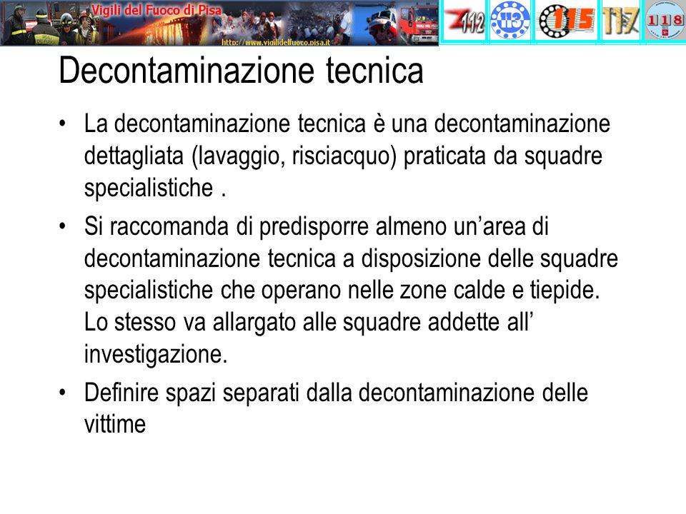 La decontaminazione tecnica è una decontaminazione dettagliata (lavaggio, risciacquo) praticata da squadre specialistiche. Si raccomanda di predisporr