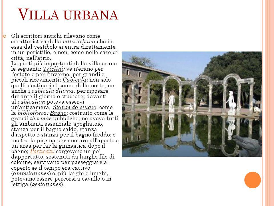 V ILLA URBANA Gli scrittori antichi rilevano come caratteristica della villa urbana che in essa dal vestibolo si entra direttamente in un peristilio,
