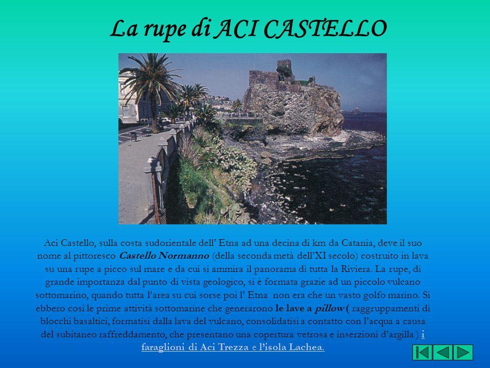 La rupe di ACI CASTELLO Aci Castello, sulla costa sudorientale dell' Etna ad una decina di km da Catania, deve il suo nome al pittoresco Castello Norm