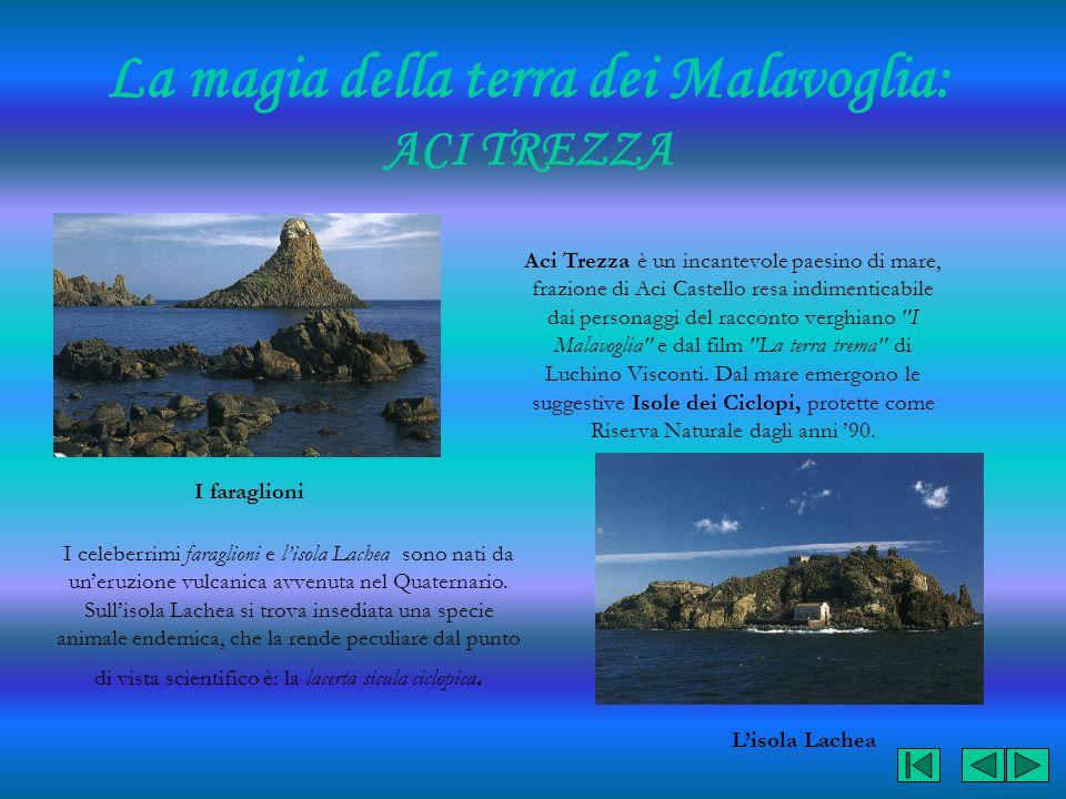 La magia della terra dei Malavoglia: ACI TREZZA I faraglioni L'isola Lachea Aci Trezza è un incantevole paesino di mare, frazione di Aci Castello resa