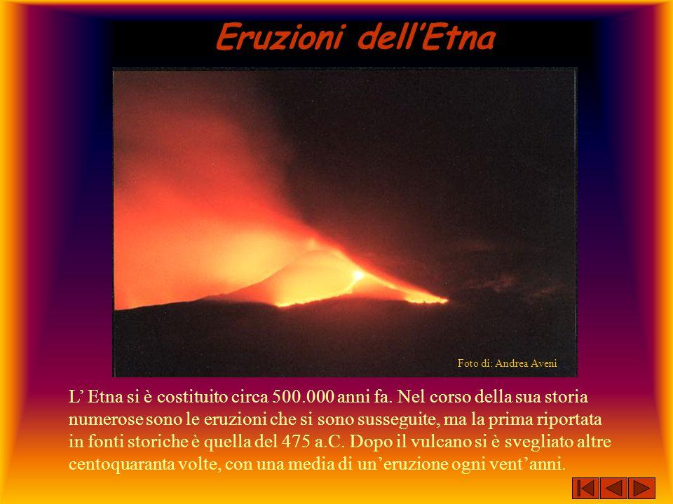 Eruzioni dell'Etna L' Etna si è costituito circa 500.000 anni fa. Nel corso della sua storia numerose sono le eruzioni che si sono susseguite, ma la p