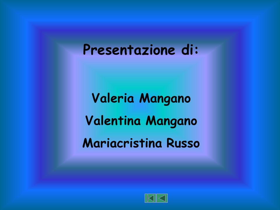 Presentazione di: Valeria Mangano Valentina Mangano Mariacristina Russo