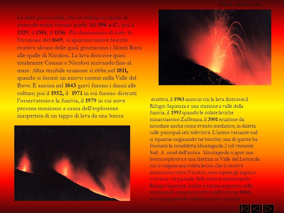 Le date più terribili, che ricordano eruzioni di notevole entità furono quelle del 396 a.C., poi il 1329, il 1381, il 1536. Più drammatica di tutte fu