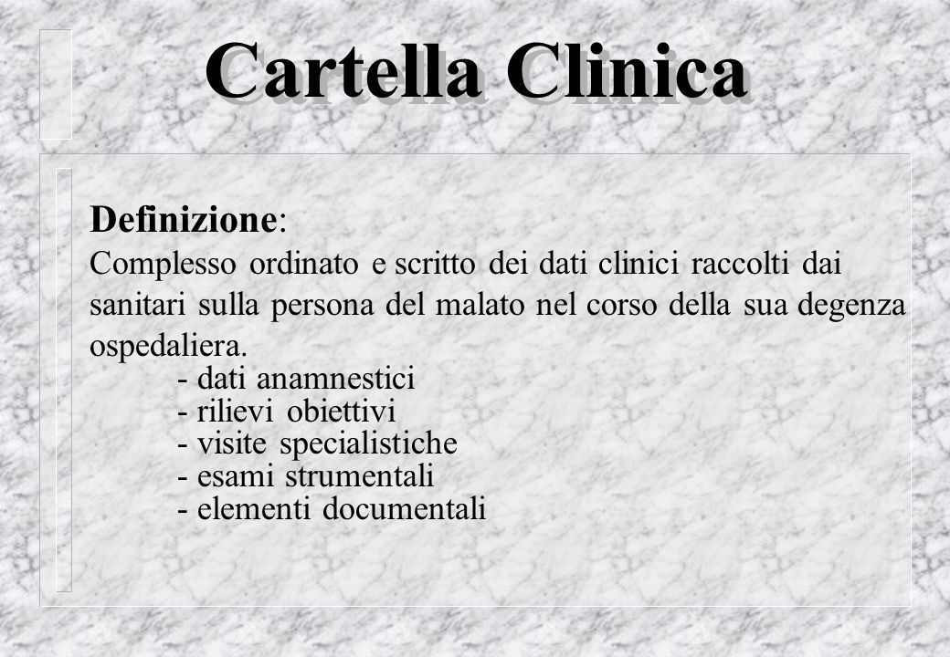 Definizione: Complesso ordinato e scritto dei dati clinici raccolti dai sanitari sulla persona del malato nel corso della sua degenza ospedaliera. - d
