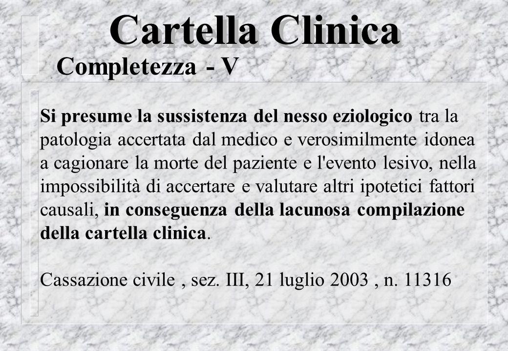 Cartella Clinica Completezza - V Si presume la sussistenza del nesso eziologico tra la patologia accertata dal medico e verosimilmente idonea a cagion