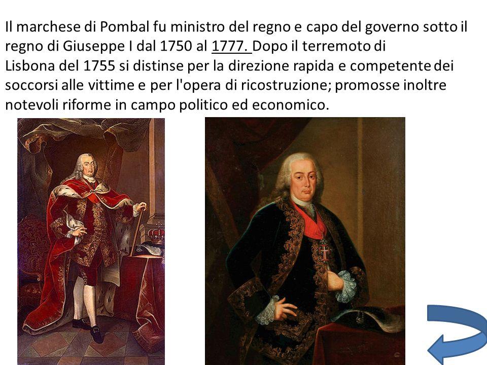 Il marchese di Pombal fu ministro del regno e capo del governo sotto il regno di Giuseppe I dal 1750 al 1777.
