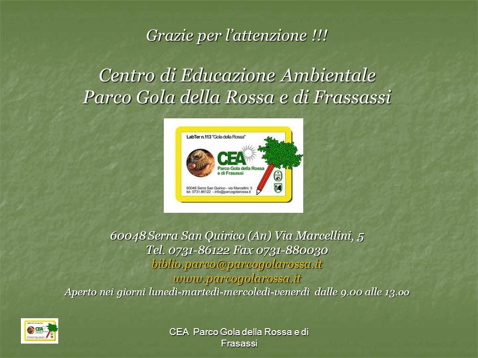 CEA Parco Gola della Rossa e di Frasassi Grazie per l'attenzione !!! Centro di Educazione Ambientale Parco Gola della Rossa e di Frassassi 60048 Serra