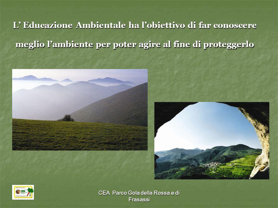 CEA Parco Gola della Rossa e di Frasassi L' Educazione Ambientale ha l'obiettivo di far conoscere meglio l'ambiente per poter agire al fine di protegg