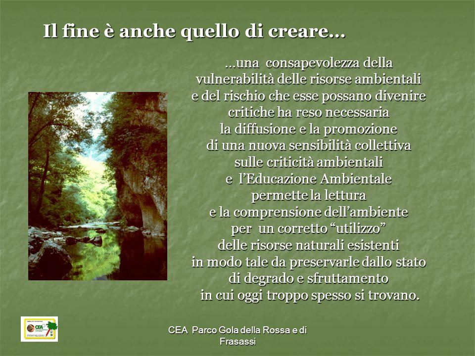 CEA Parco Gola della Rossa e di Frasassi Il fine è anche quello di creare… … una consapevolezza della vulnerabilità delle risorse ambientali e del ris