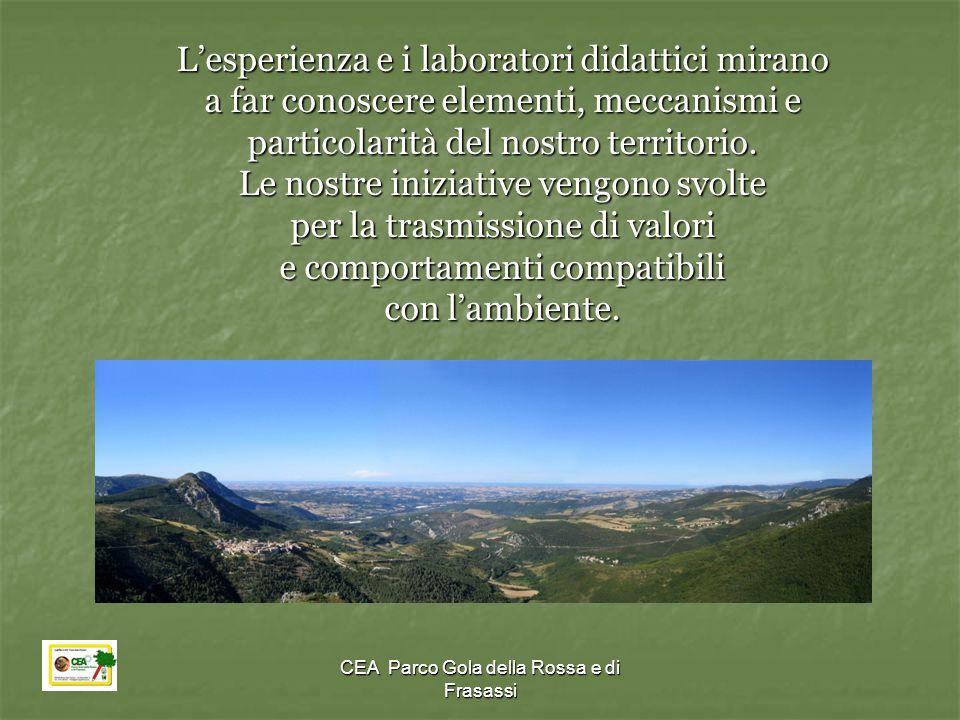 CEA Parco Gola della Rossa e di Frasassi L'esperienza e i laboratori didattici mirano a far conoscere elementi, meccanismi e particolarità del nostro