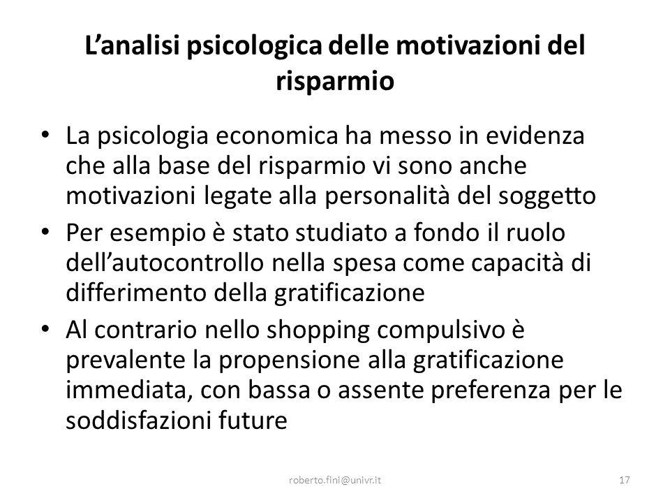 L'analisi psicologica delle motivazioni del risparmio La psicologia economica ha messo in evidenza che alla base del risparmio vi sono anche motivazio