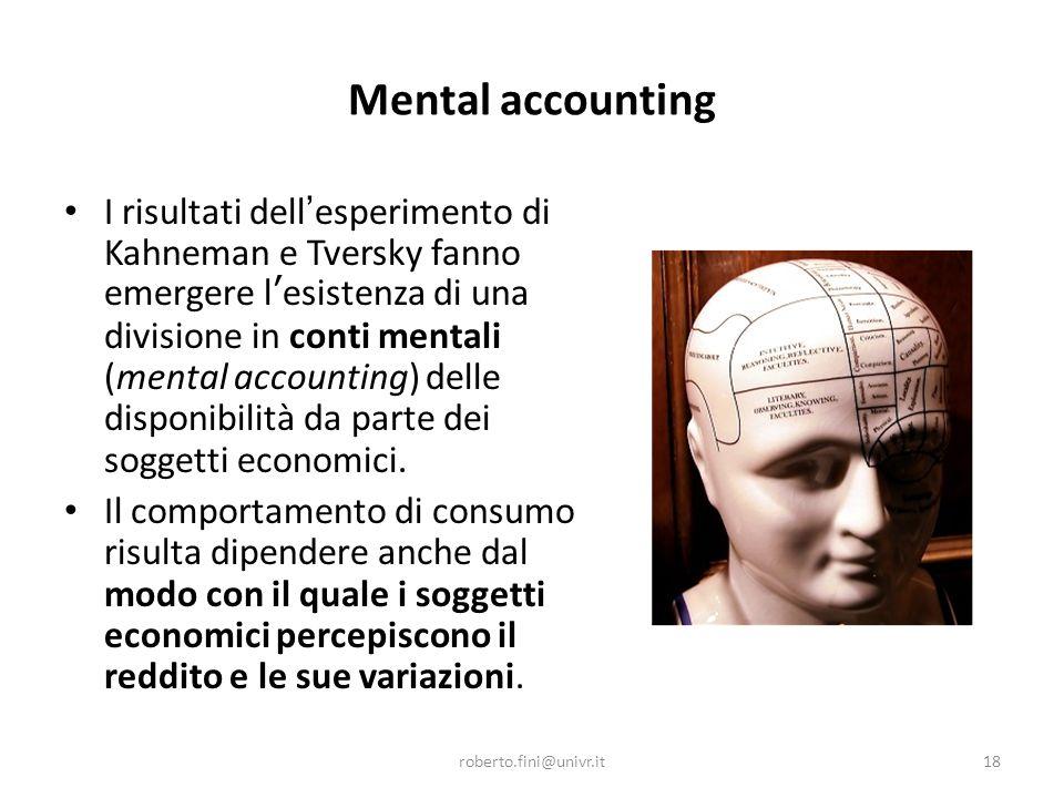 Mental accounting I risultati dell ' esperimento di Kahneman e Tversky fanno emergere l ' esistenza di una divisione in conti mentali (mental accounti