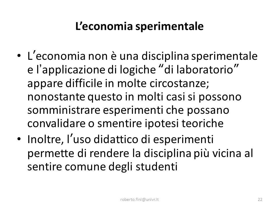 """L'economia sperimentale L ' economia non è una disciplina sperimentale e l ' applicazione di logiche """" di laboratorio """" appare difficile in molte circ"""