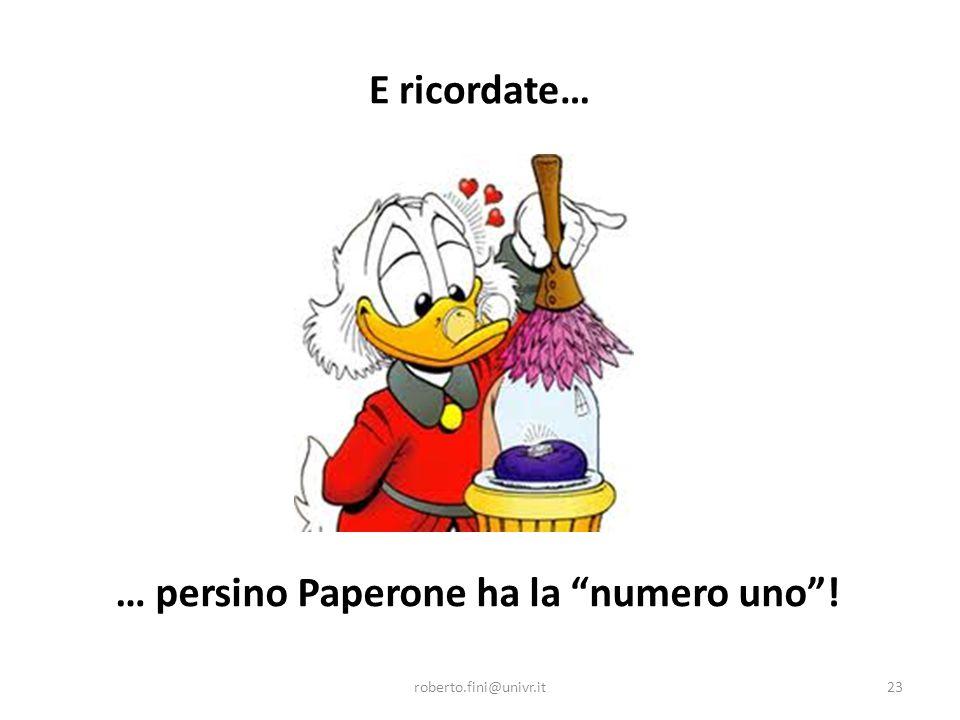 """E ricordate… roberto.fini@univr.it23 … persino Paperone ha la """"numero uno""""!"""