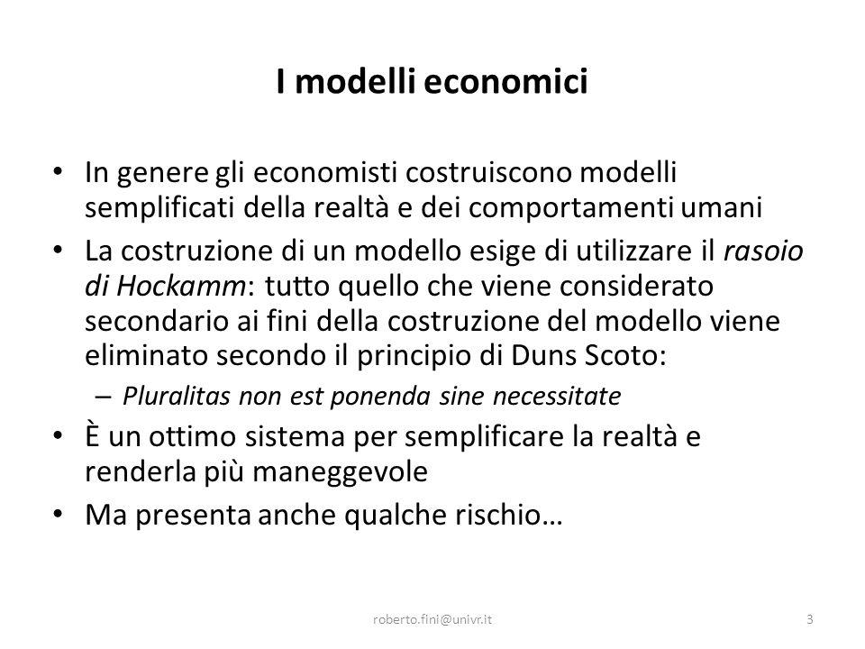 … per esempio La relazione prezzo-quantità prevista dal modello di domanda presuppone un consumatore – Perfettamente razionale – Una perfetta conoscenza del mercato – Un mercato perfettamente trasparente Ma… roberto.fini@univr.it4