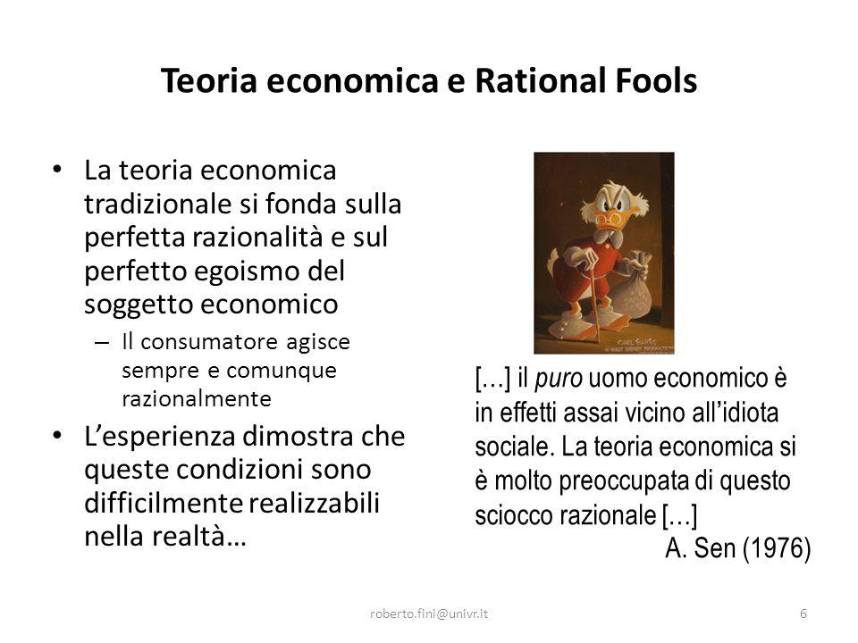 Teoria economica e Rational Fools La teoria economica tradizionale si fonda sulla perfetta razionalità e sul perfetto egoismo del soggetto economico –