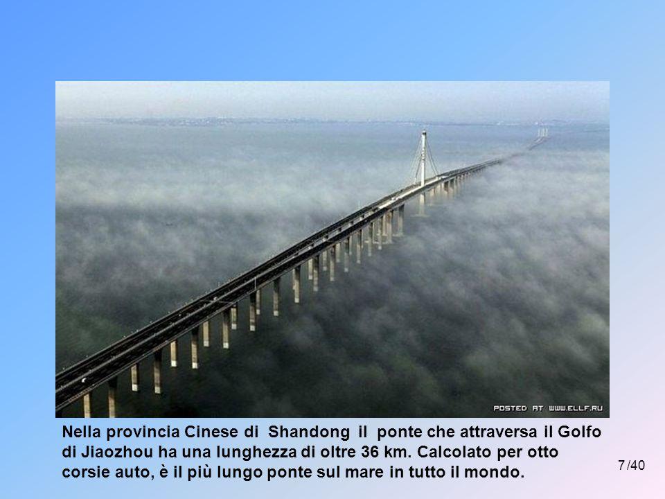 7 /40 Nella provincia Cinese di Shandong il ponte che attraversa il Golfo di Jiaozhou ha una lunghezza di oltre 36 km.