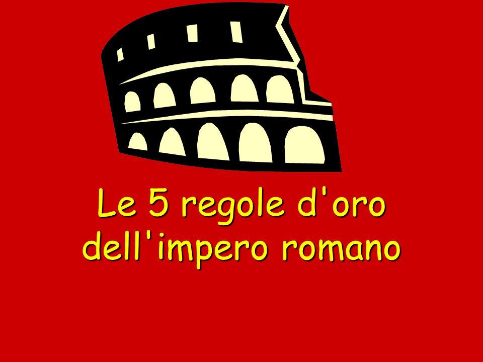 Le 5 regole d'oro dell'impero romano