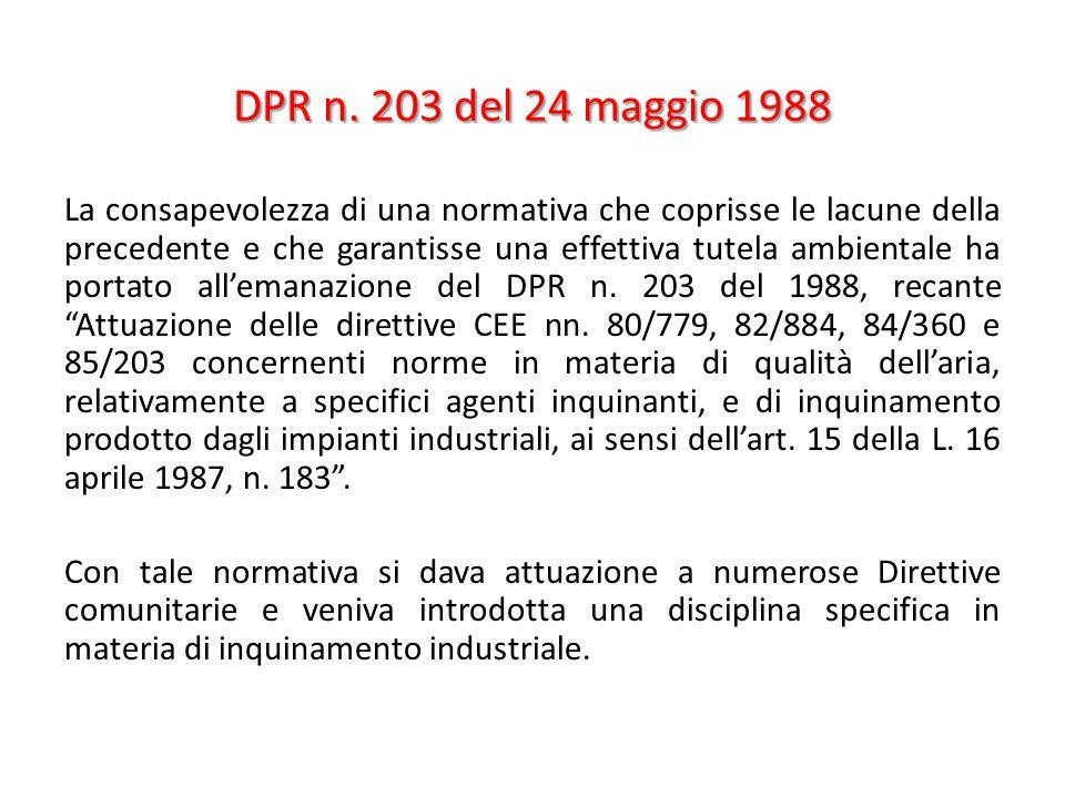 DPR n. 203 del 24 maggio 1988 La consapevolezza di una normativa che coprisse le lacune della precedente e che garantisse una effettiva tutela ambient