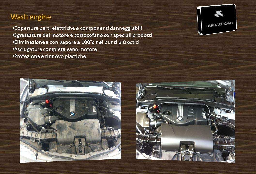 Wash engine Copertura parti elettriche e componenti danneggiabili Sgrassatura del motore e sottocofano con speciali prodotti Eliminazione a con vapore