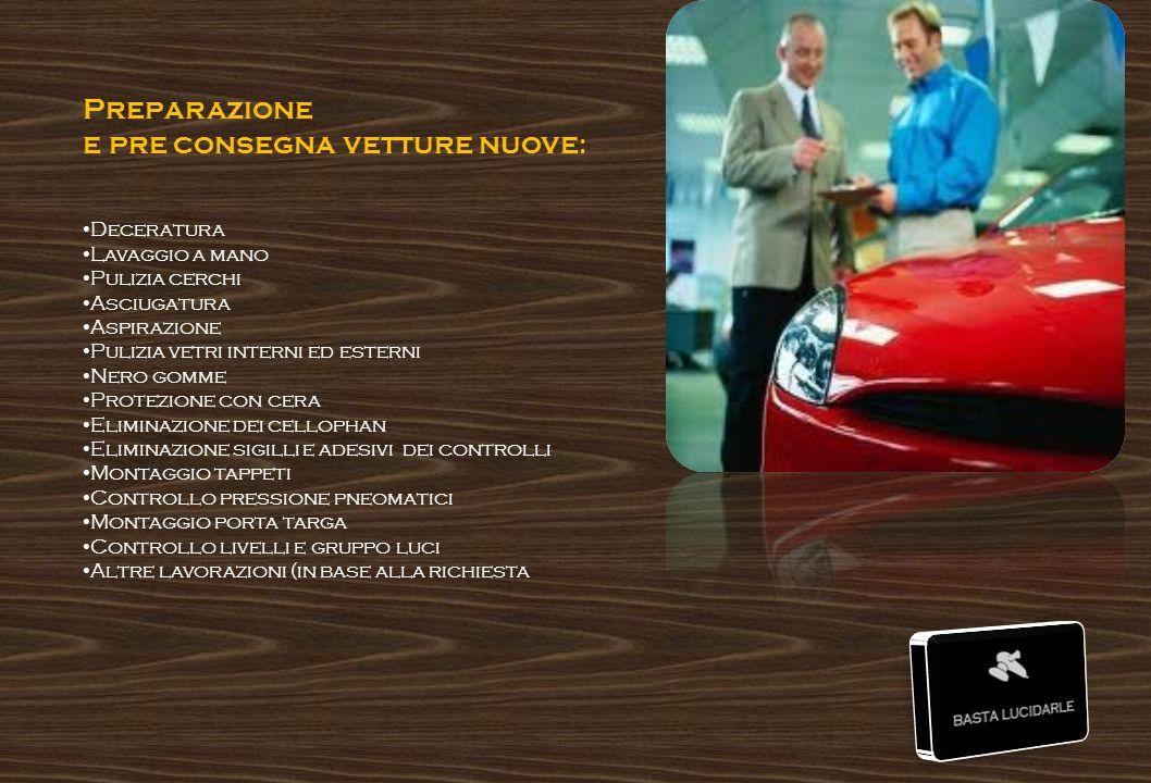 Preparazione e pre consegna vetture nuove : Deceratura Lavaggio a mano Pulizia cerchi Asciugatura Aspirazione Pulizia vetri interni ed esterni Nero go