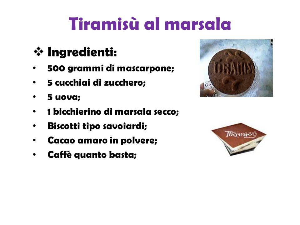 Tiramisù al marsala  Ingredienti: 500 grammi di mascarpone; 5 cucchiai di zucchero; 5 uova; 1 bicchierino di marsala secco; Biscotti tipo savoiardi; Cacao amaro in polvere; Caffè quanto basta;