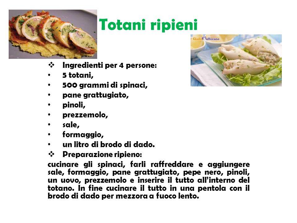 Totani ripieni  Ingredienti per 4 persone: 5 totani, 500 grammi di spinaci, pane grattugiato, pinoli, prezzemolo, sale, formaggio, un litro di brodo di dado.