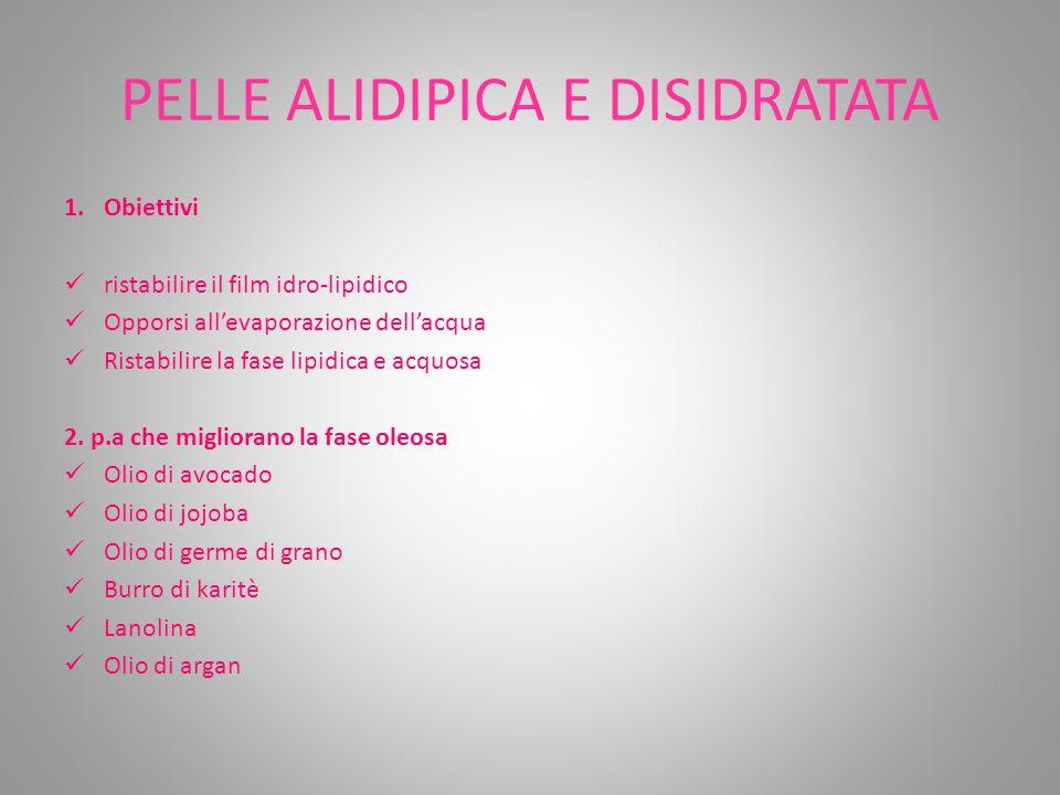 PELLE ALIDIPICA E DISIDRATATA 1.Obiettivi ristabilire il film idro-lipidico Opporsi all'evaporazione dell'acqua Ristabilire la fase lipidica e acquosa 2.