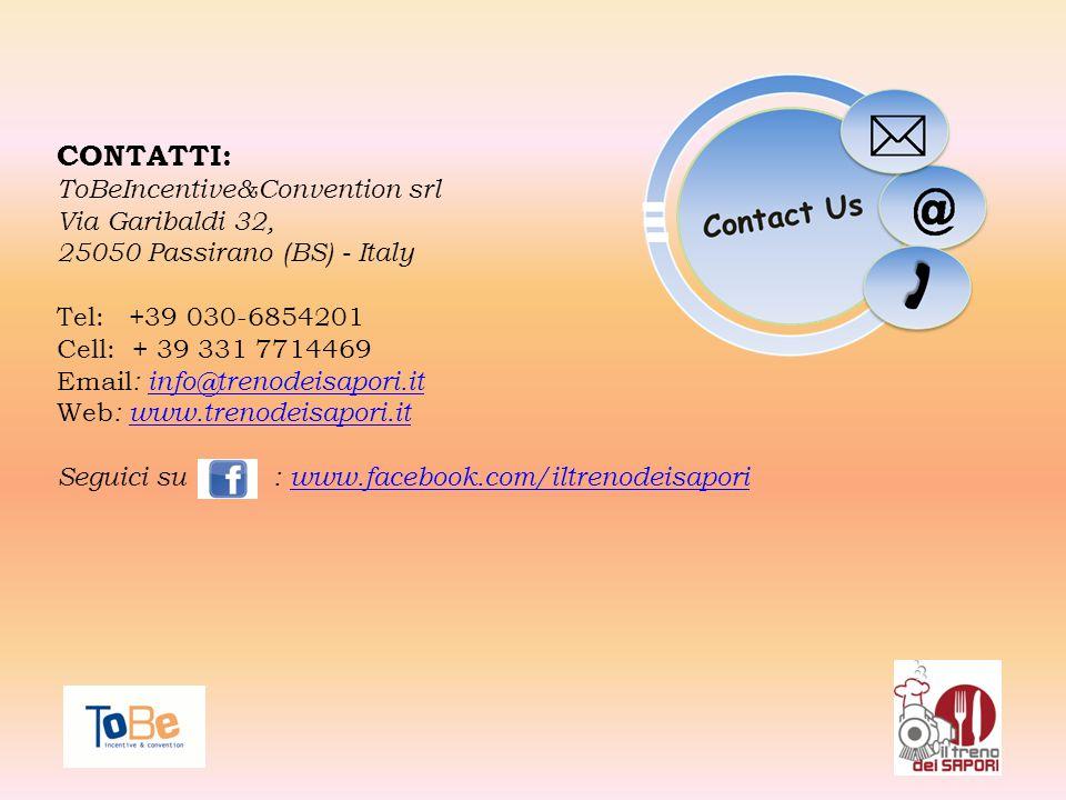 CONTATTI: ToBeIncentive&Convention srl Via Garibaldi 32, 25050 Passirano (BS) - Italy Tel: +39 030-6854201 Cell: + 39 331 7714469 Email : info@trenodeisapori.itinfo@trenodeisapori.it Web : www.trenodeisapori.itwww.trenodeisapori.it Seguici su : www.facebook.com/iltrenodeisaporiwww.facebook.com/iltrenodeisapori
