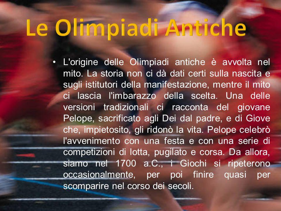 L'origine delle Olimpiadi antiche è avvolta nel mito. La storia non ci dà dati certi sulla nascita e sugli istitutori della manifestazione, mentre il