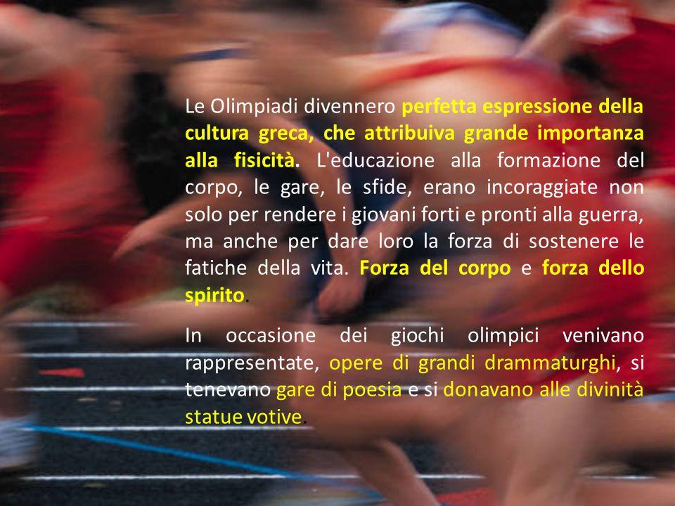 Le Olimpiadi divennero perfetta espressione della cultura greca, che attribuiva grande importanza alla fisicità. L'educazione alla formazione del corp