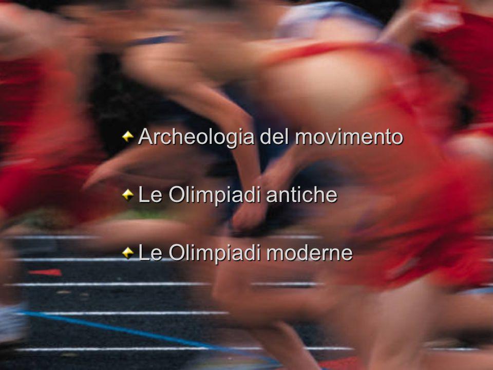 Archeologia del movimento Le Olimpiadi antiche Le Olimpiadi moderne