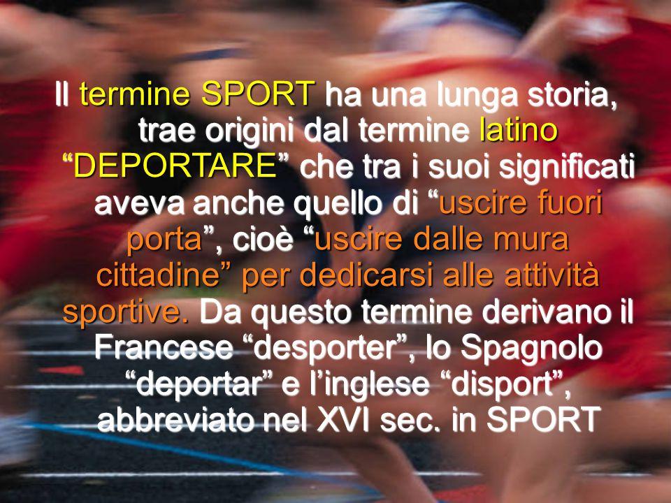 """Il termine SPORT ha una lunga storia, trae origini dal termine latino """"DEPORTARE"""" che tra i suoi significati aveva anche quello di """"uscire fuori porta"""