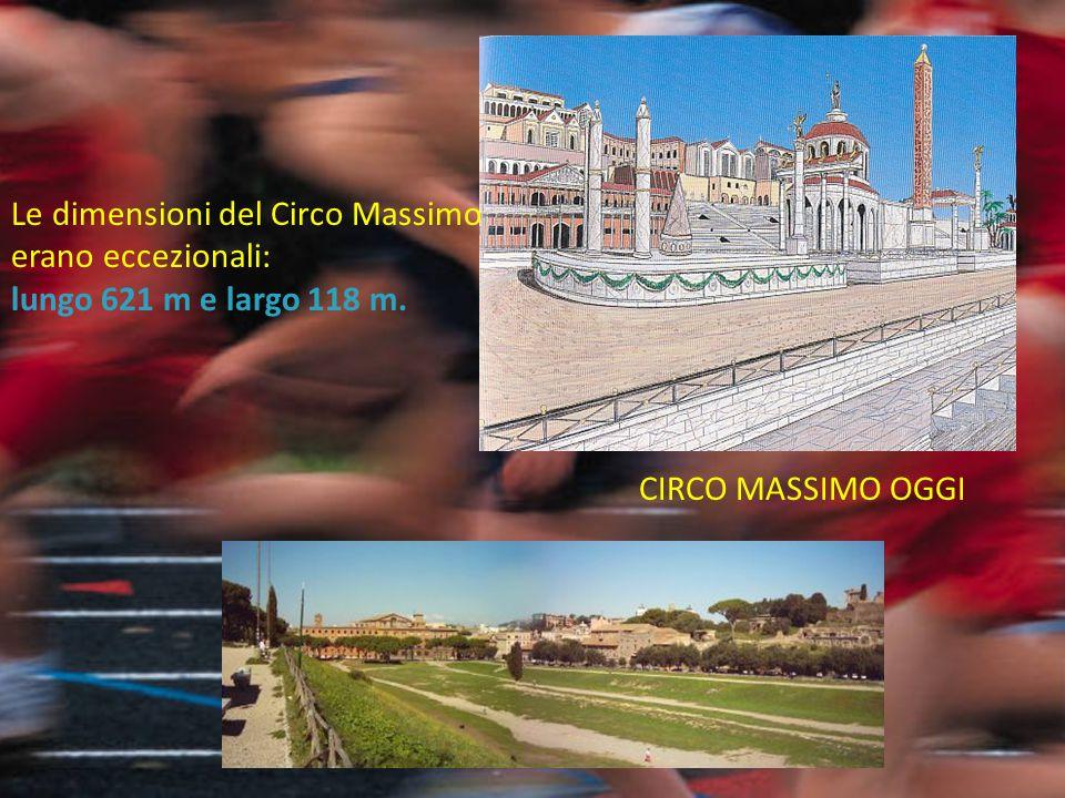Le dimensioni del Circo Massimo erano eccezionali: lungo 621 m e largo 118 m. CIRCO MASSIMO OGGI