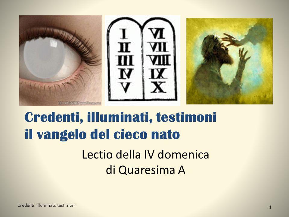 Credenti, illuminati, testimoni il vangelo del cieco nato Lectio della IV domenica di Quaresima A Credenti, illuminati, testimoni 1