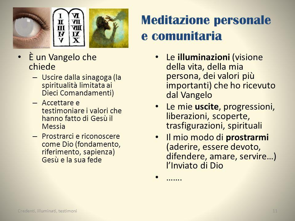 Meditazione personale e comunitaria È un Vangelo che chiede – Uscire dalla sinagoga (la spiritualità limitata ai Dieci Comandamenti) – Accettare e tes