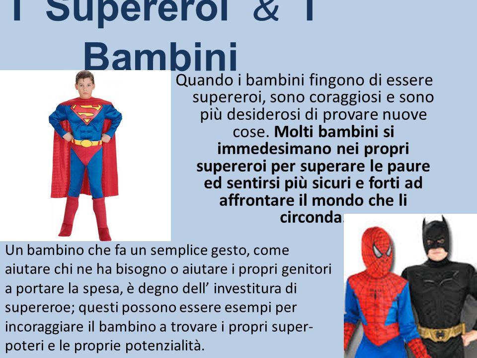 I Supereroi & i Bambini Quando i bambini fingono di essere supereroi, sono coraggiosi e sono più desiderosi di provare nuove cose. Molti bambini si im