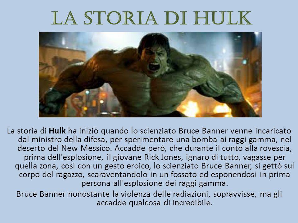 La storia di Hulk La storia di Hulk ha iniziò quando lo scienziato Bruce Banner venne incaricato dal ministro della difesa, per sperimentare una bomba