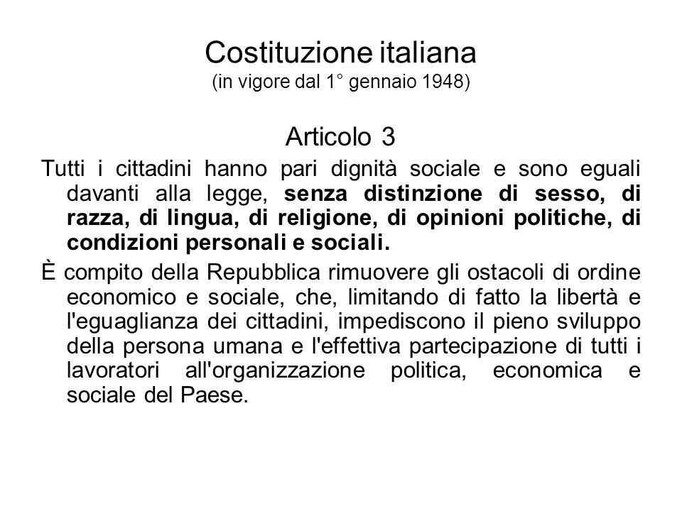 Costituzione italiana (in vigore dal 1° gennaio 1948) Articolo 3 Tutti i cittadini hanno pari dignità sociale e sono eguali davanti alla legge, senza