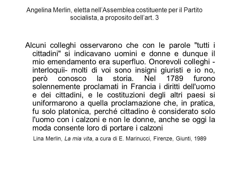 Angelina Merlin, eletta nell'Assemblea costituente per il Partito socialista, a proposito dell'art. 3 Alcuni colleghi osservarono che con le parole
