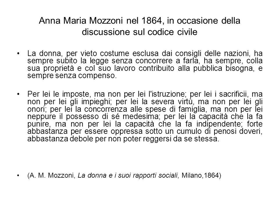 Anna Maria Mozzoni nel 1864, in occasione della discussione sul codice civile La donna, per vieto costume esclusa dai consigli delle nazioni, ha sempr