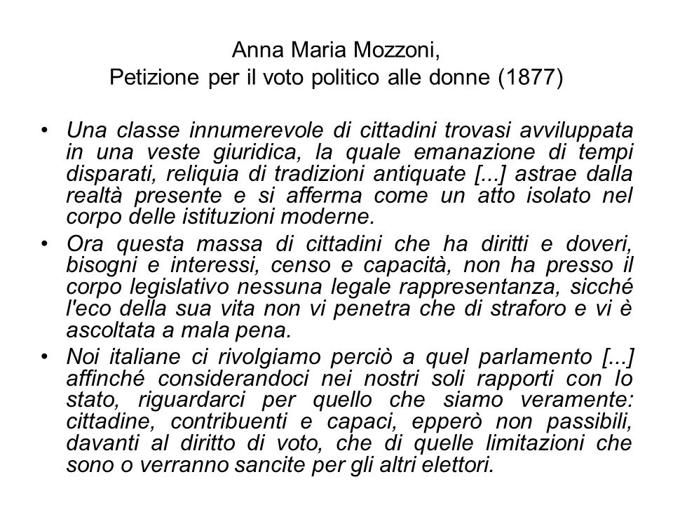 Anna Maria Mozzoni, Petizione per il voto politico alle donne (1877) Una classe innumerevole di cittadini trovasi avviluppata in una veste giuridica,