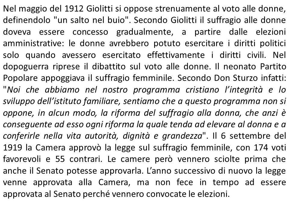 Nel maggio del 1912 Giolitti si oppose strenuamente al voto alle donne, definendolo un salto nel buio .